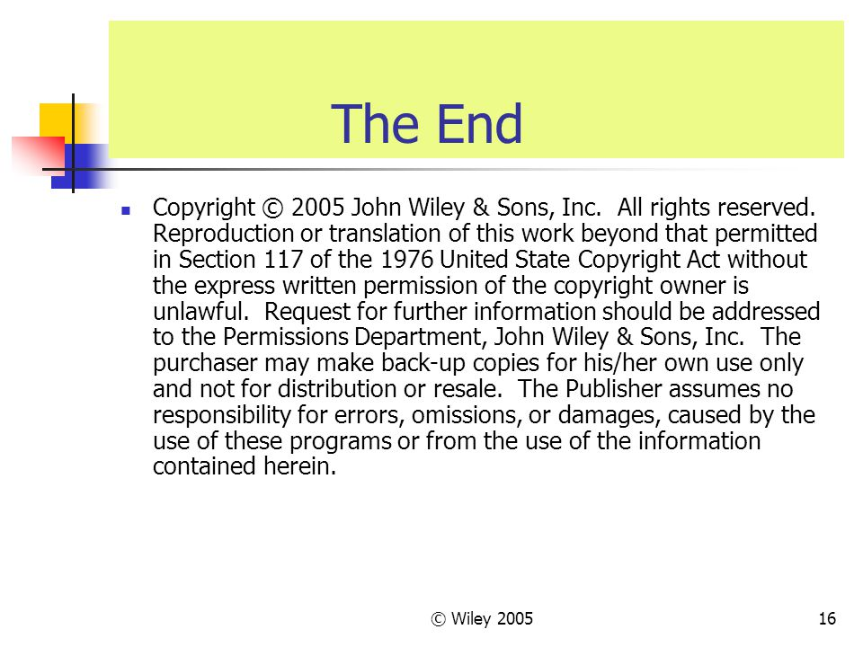 © Wiley 200516 The End Copyright © 2005 John Wiley & Sons, Inc. All rights reserved. Reproduction or translation of this work beyond that permitted in