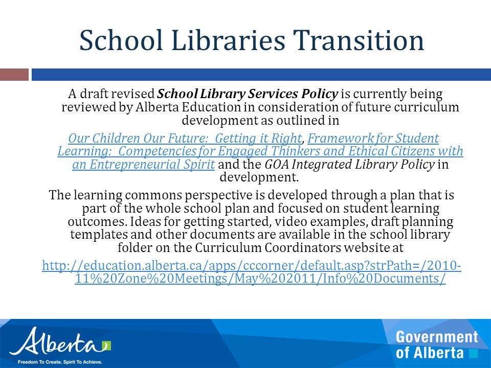 School Libraries Transition A draft revised School Library Services Policy is currently being reviewed by Alberta Education in consideration of future
