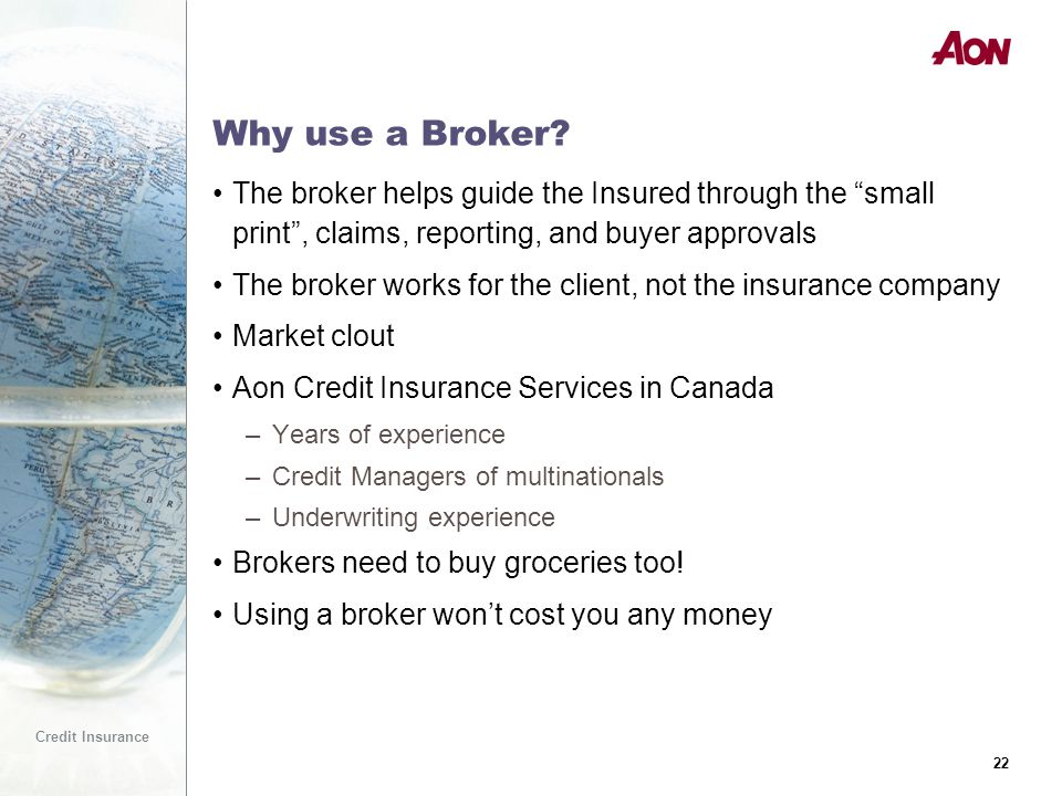 22 Credit Insurance 22 Why use a Broker.