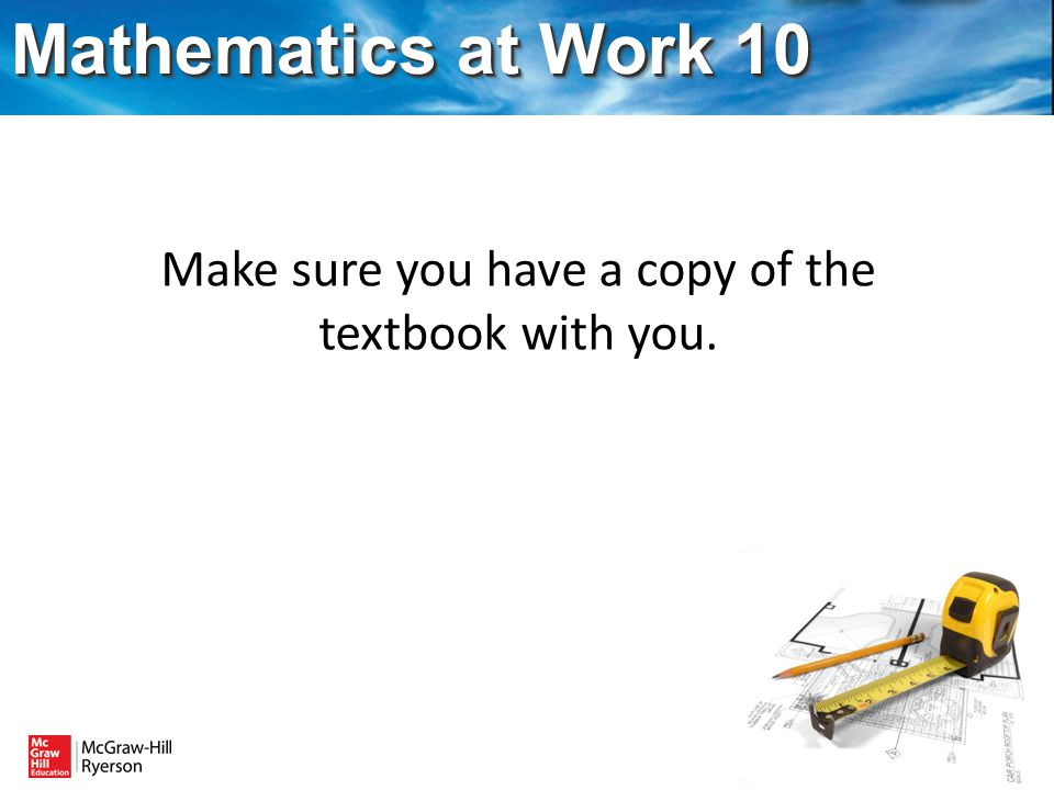 Mathematics at Work 10 Make sure you have a copy of the textbook with you.