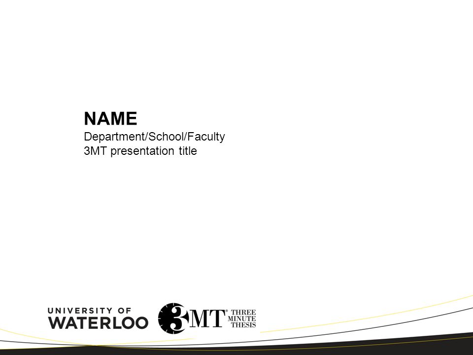 NAME Department/School/Faculty 3MT presentation title