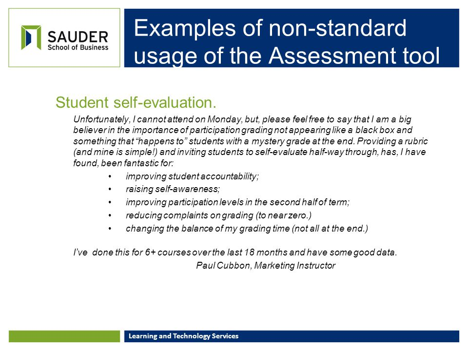 Learning and Technology Services Examples of non-standard usage of the Assessment tool Student self-evaluation. Unfortunately, I cannot attend on Mond