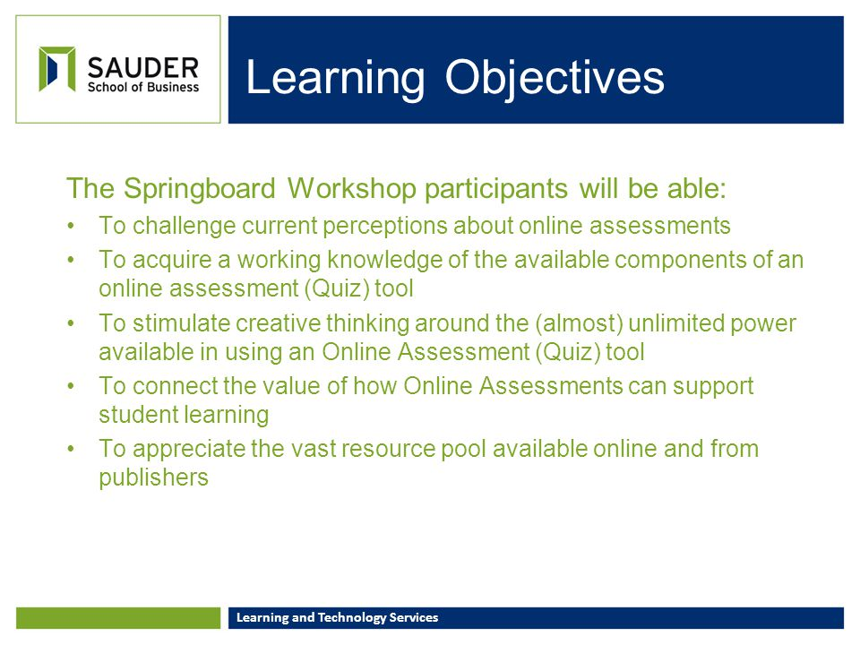 Learning and Technology Services Learning Objectives The Springboard Workshop participants will be able: To challenge current perceptions about online
