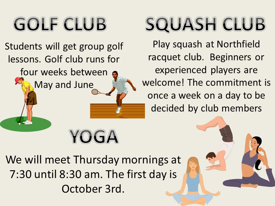 Students will get group golf lessons. Golf club runs for four weeks between May and June Play squash at Northfield racquet club. Beginners or experien