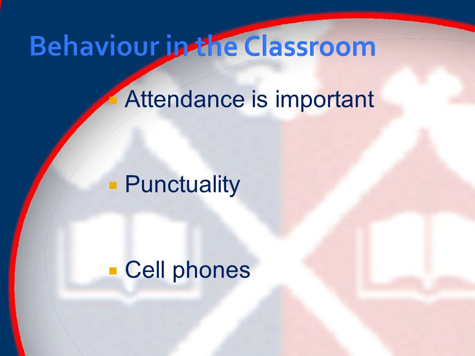  Attendance is important  Punctuality  Cell phones