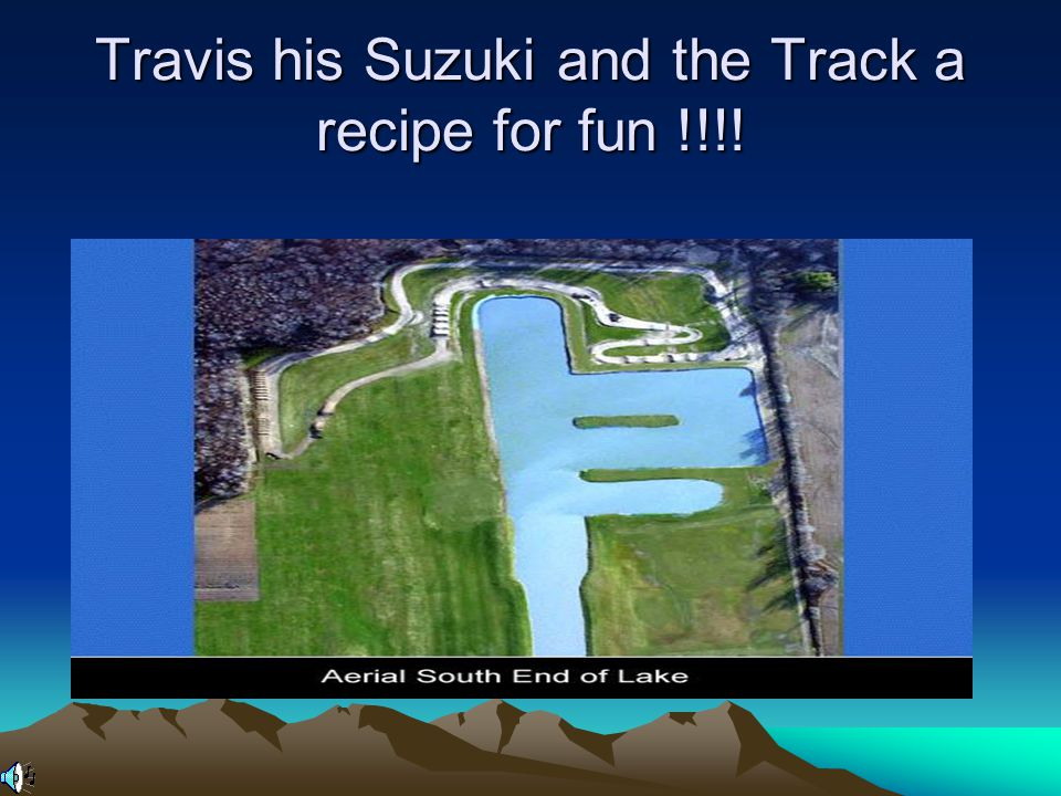 Travis his Suzuki and the Track a recipe for fun !!!!