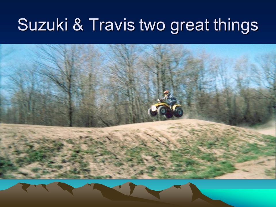 Suzuki & Travis two great things