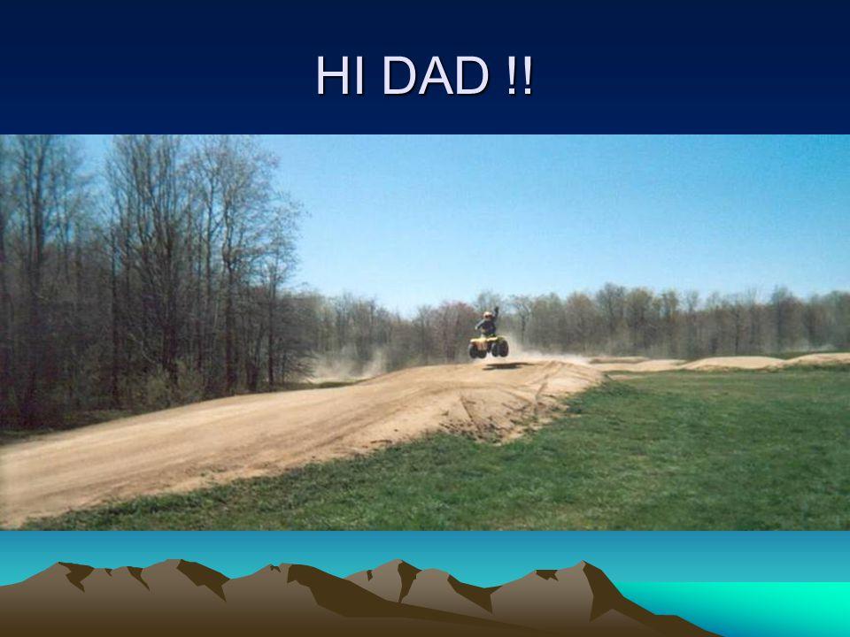 HI DAD !!