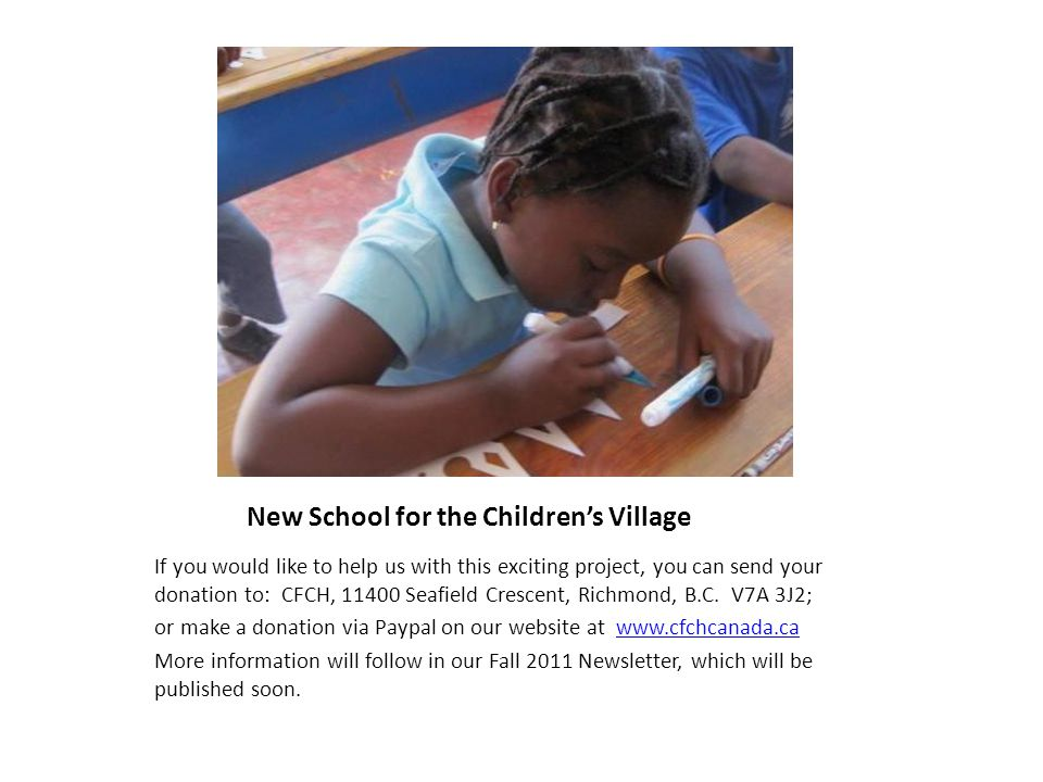 New School for the Children's Village If you would like to help us with this exciting project, you can send your donation to: CFCH, 11400 Seafield Crescent, Richmond, B.C.
