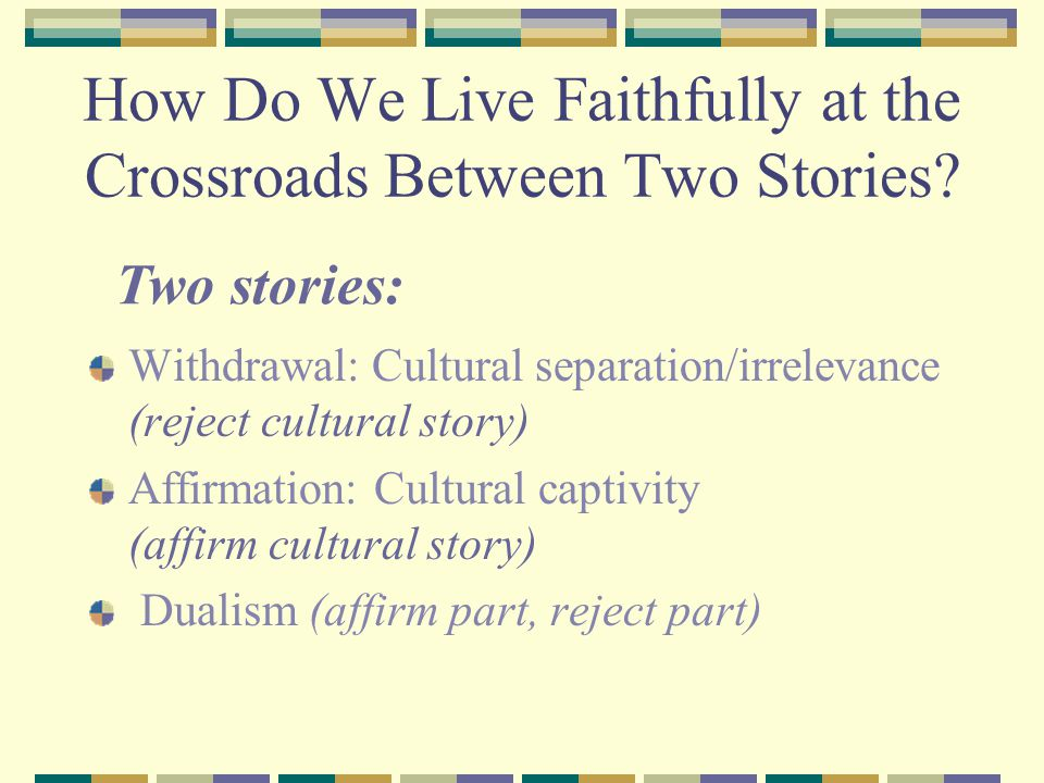 How Do We Live Faithfully at the Crossroads Between Two Stories.