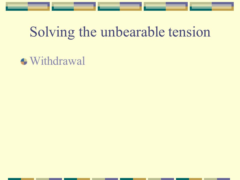 Solving the unbearable tension Withdrawal