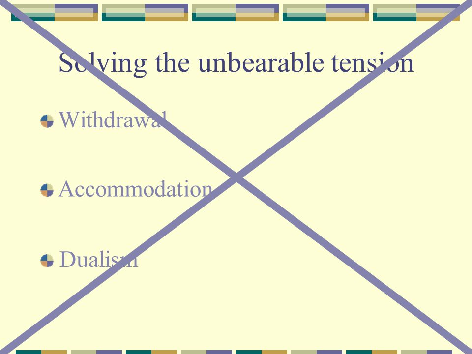 Solving the unbearable tension Withdrawal Accommodation Dualism