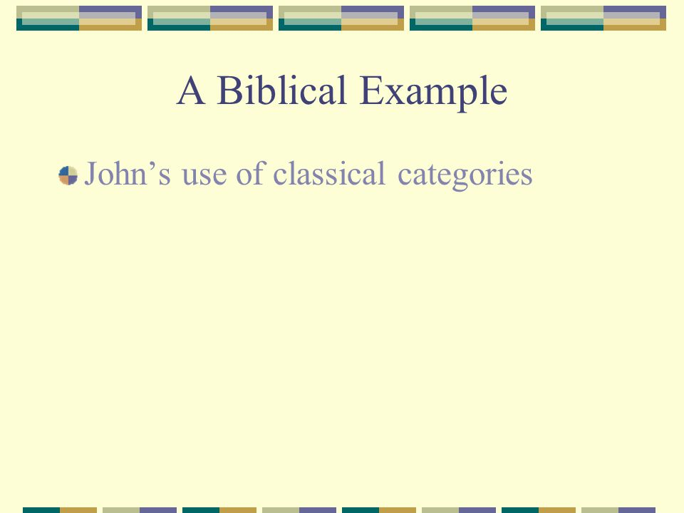 A Biblical Example John's use of classical categories