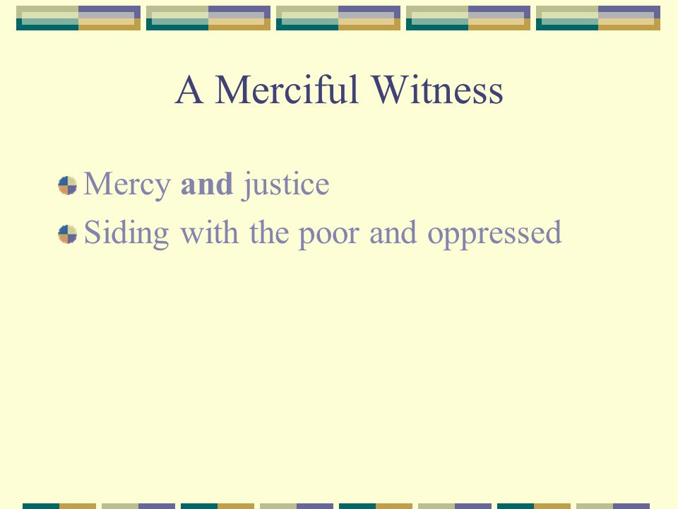 A Merciful Witness Mercy and justice Siding with the poor and oppressed
