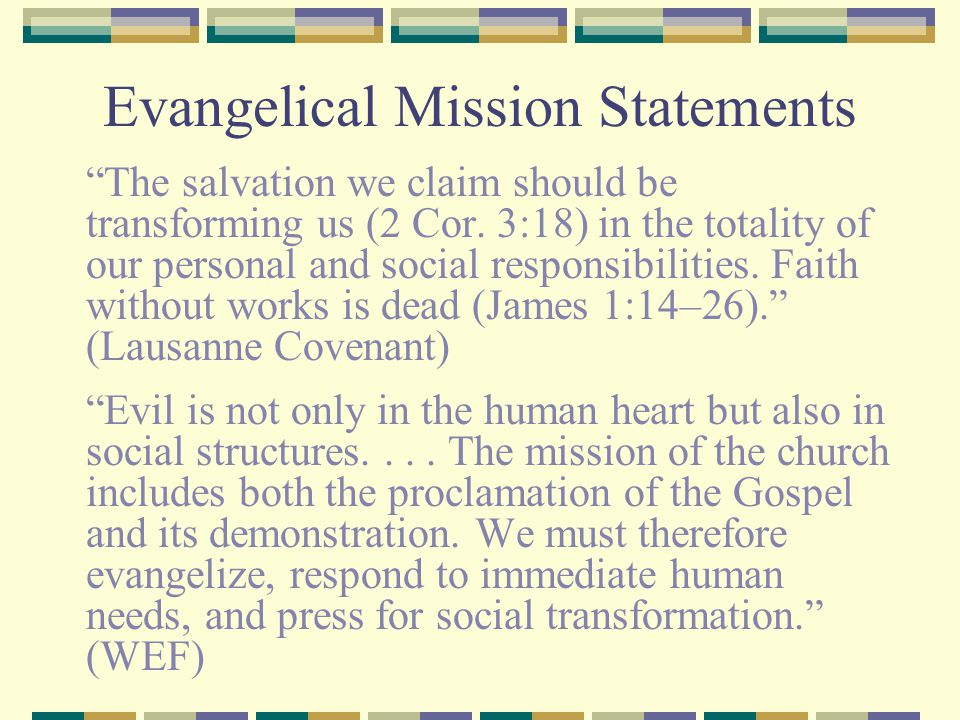 Evangelical Mission Statements The salvation we claim should be transforming us (2 Cor.