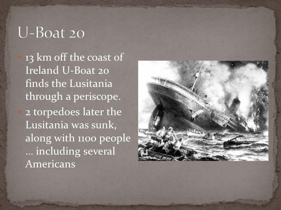 13 km off the coast of Ireland U-Boat 20 finds the Lusitania through a periscope.