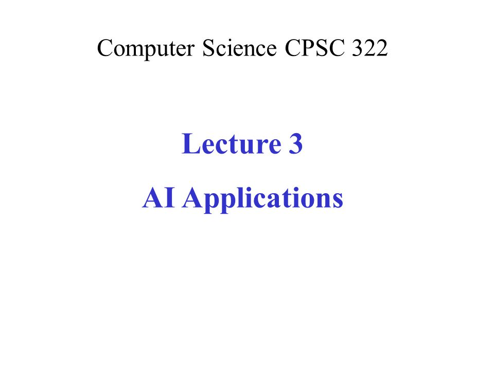 Computer Science CPSC 322 Lecture 3 AI Applications