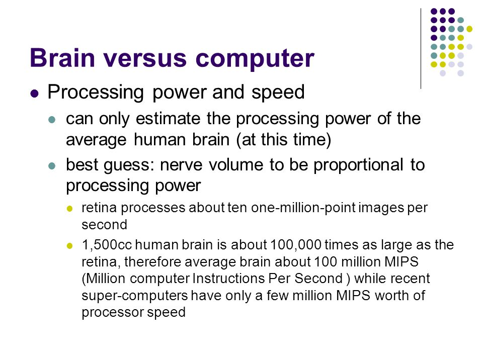 Processing power and speed can only estimate the processing power of the average human brain (at this time) best guess: nerve volume to be proportiona