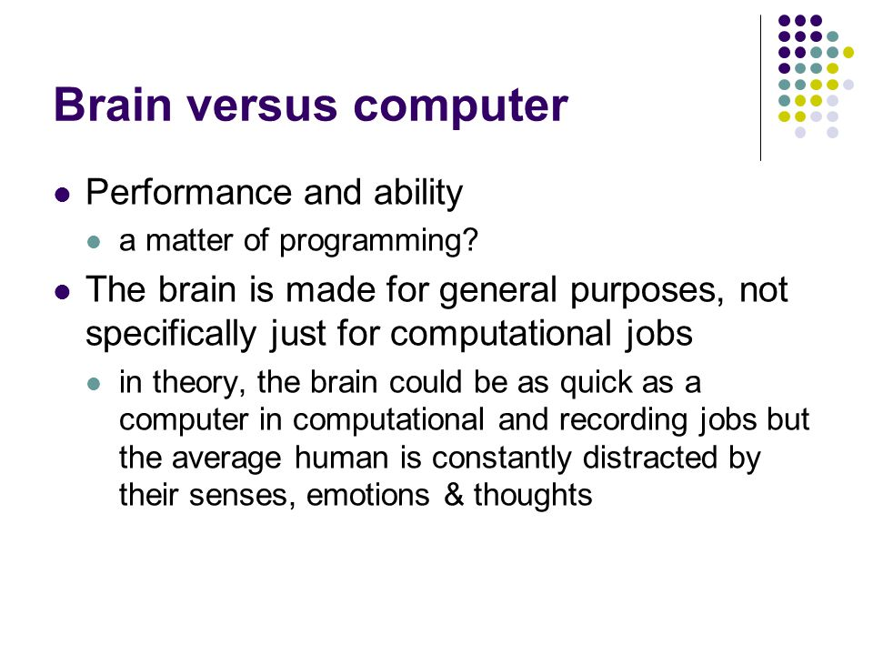 Performance and ability a matter of programming? The brain is made for general purposes, not specifically just for computational jobs in theory, the b