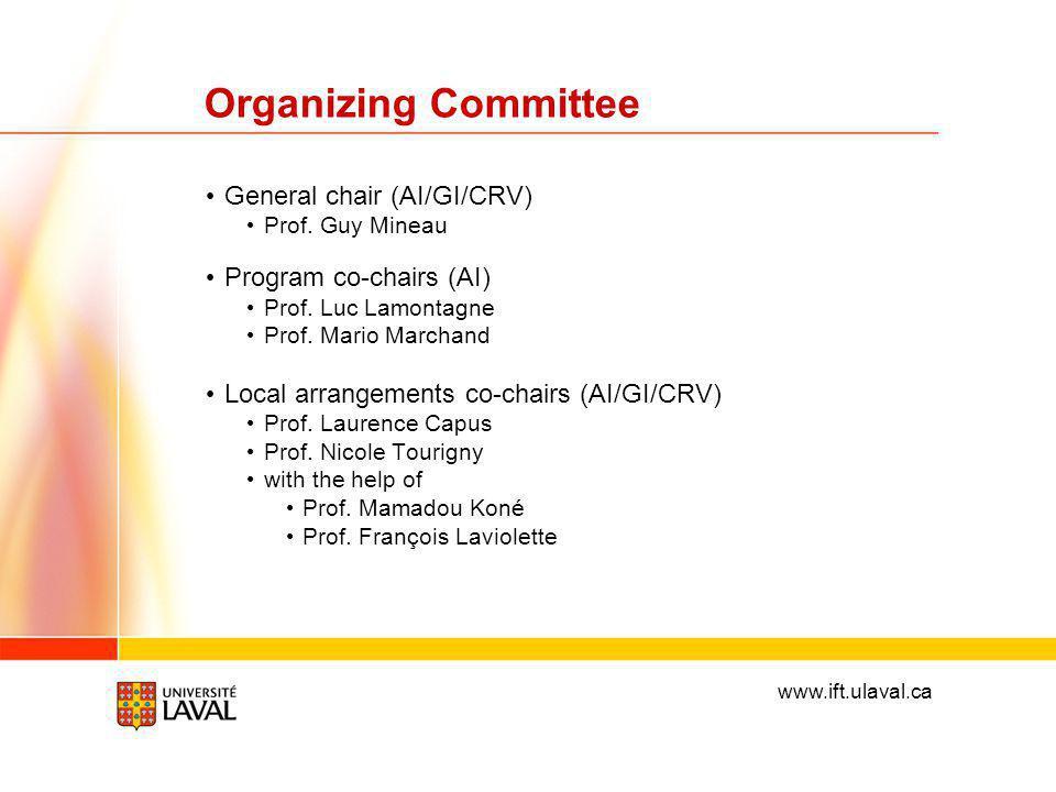 www.ift.ulaval.ca Organizing Committee General chair (AI/GI/CRV) Prof. Guy Mineau Program co-chairs (AI) Prof. Luc Lamontagne Prof. Mario Marchand Loc