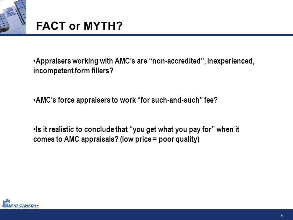 7 FACTS 63% of residential appraisers work with AMC's (over past 5 yrs- ** U.S Stats.
