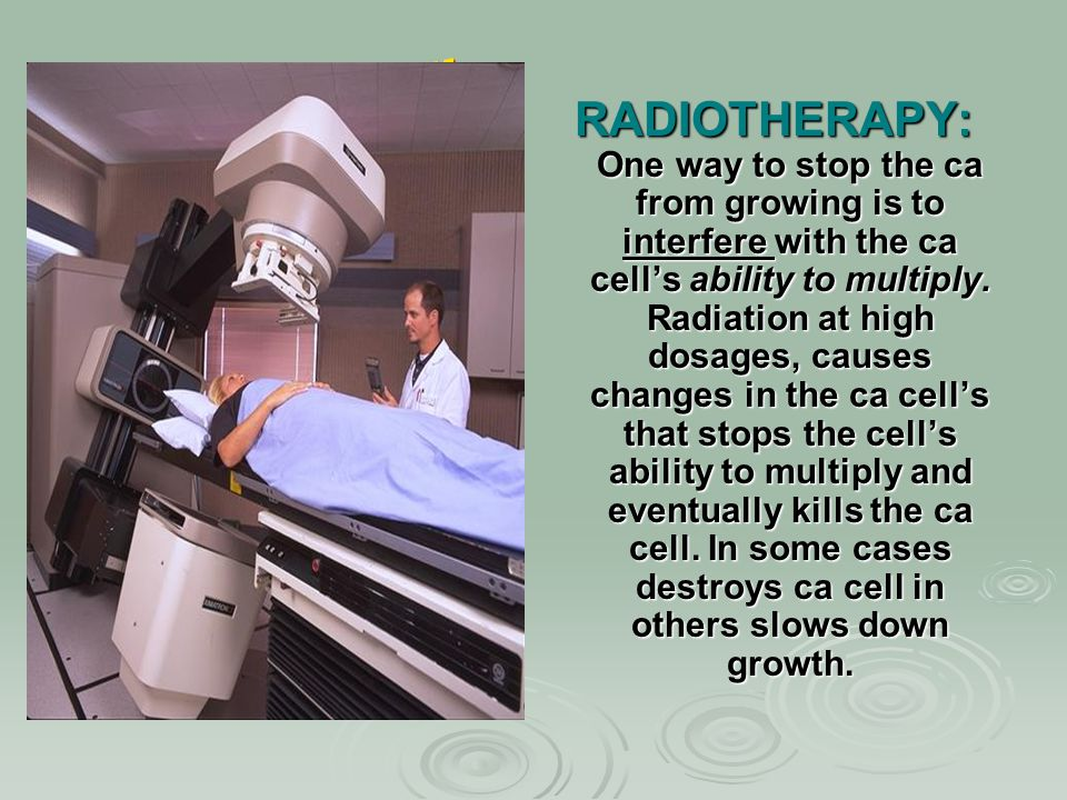 Sealed Brachytherapy: Intracavity:  Radioisotopes (cesium or radium) put in applicator & placed in body cavity for a specific amount of time (24- 72hours)  When treatment completed applicator & radioactive material removed  treats ca uterus & cervix Interstitial:  Placed needles, beads, seeds, ribbons or catheters placed directly into tumor (breast, prostrate)  Radioisotopes iridium,cesium, gold, radon  Can be temporary or permanent placement  treats Prostrate cancer