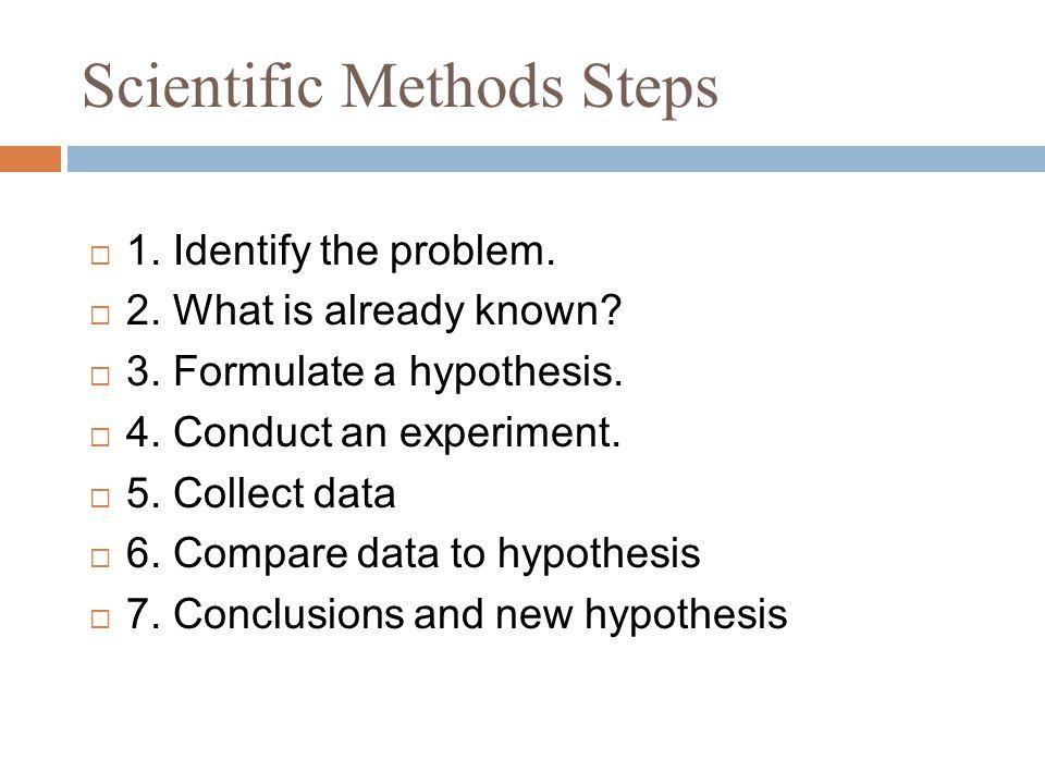 Scientific Methods Steps  1. Identify the problem.