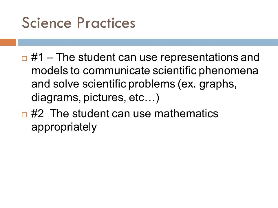 Science Practices  #1 – The student can use representations and models to communicate scientific phenomena and solve scientific problems (ex.