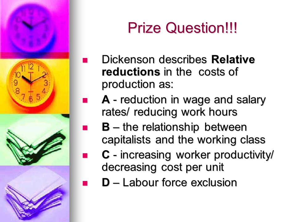 Prize Question!!! Dickenson describes Relative reductions in the costs of production as: Dickenson describes Relative reductions in the costs of produ