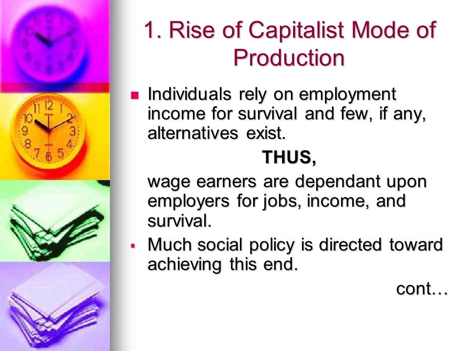 1. Rise of Capitalist Mode of Production Individuals rely on employment income for survival and few, if any, alternatives exist. Individuals rely on e
