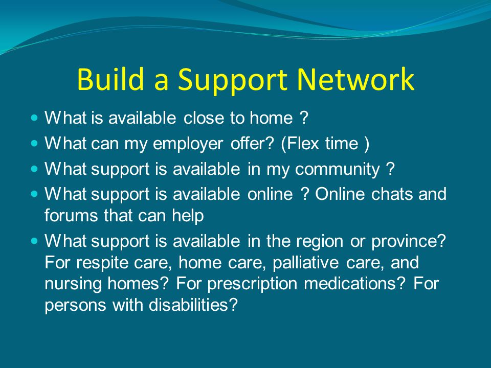 Build a Support Network What is available close to home .