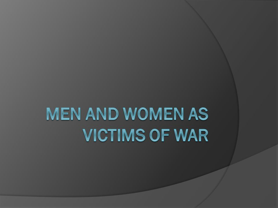 Introduction  Another facet of war-related gender roles is the treatment of both genders as victims of war  Gender roles also play a determinative role in what treatment each gender receives during a war  Civilians have become increasingly more involved in war and have become the primary victims of war rather than soldiers