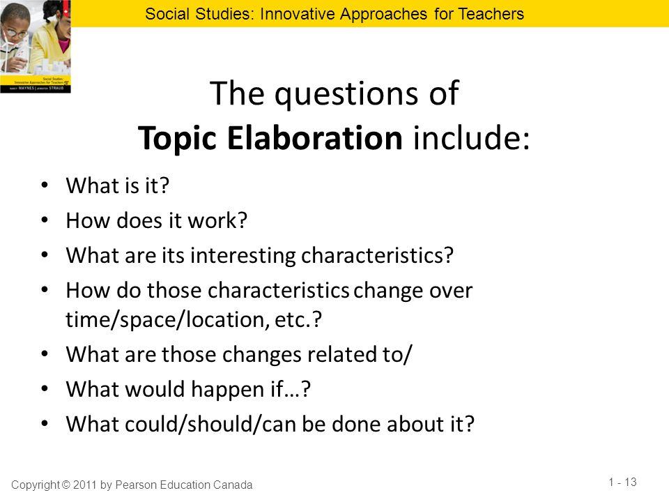 Social Studies: Innovative Approaches for Teachers The questions of Topic Elaboration include: What is it? How does it work? What are its interesting