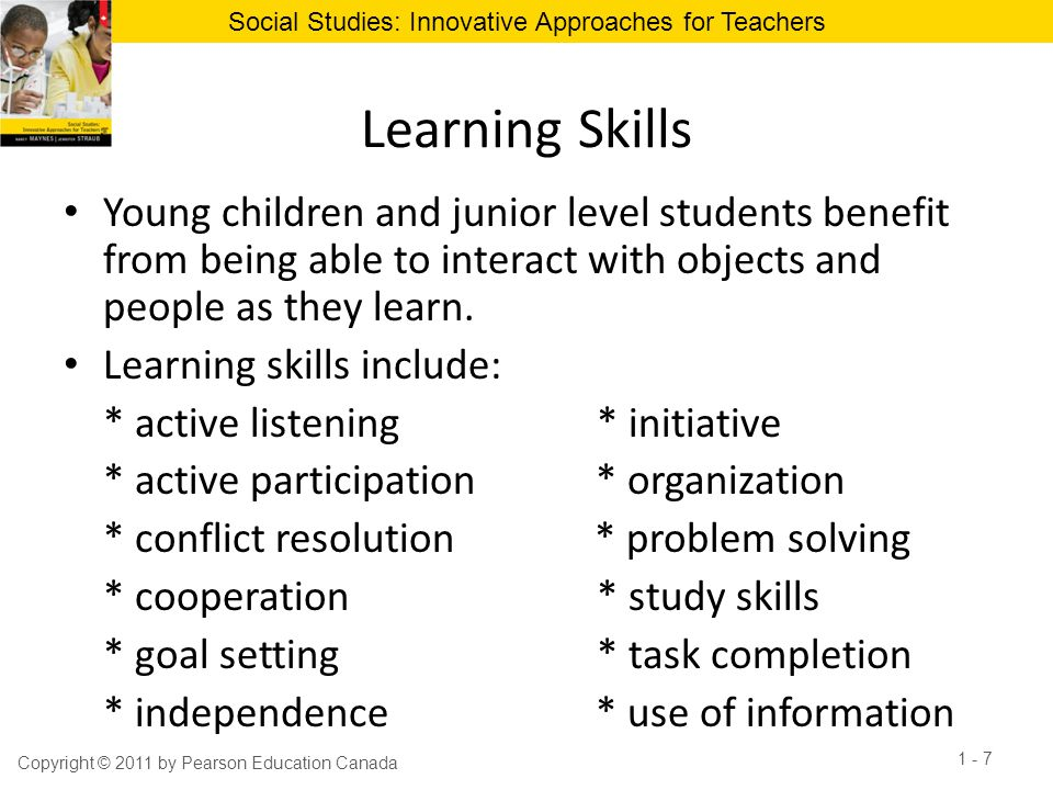 Social Studies: Innovative Approaches for Teachers Learning Skills Young children and junior level students benefit from being able to interact with o