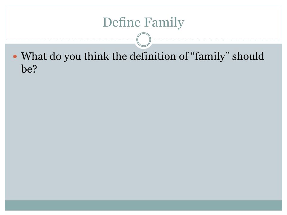 Definitions of Family: Emily Nett (Canadian Sociologist): a family is any group of people considered to be related by blood or marriage. Statistics Canada: The family is a unit consisting of a married couple living with or without never-married children, or a single parent living with never- married children. The Vanier Institute of the Family (2011): Any combination of two or more persons who are bound together over time by ties of mutual consent, birth and/or adoption or placement and who, together, assume responsibilities for variant combinations of some of the following:  Physical maintenance and care of group members  Addition of new members through procreation or adoption  Socialization of children  Social control of members  Production, consumption, distribution of goods and services, and  Affective nurturance — love.