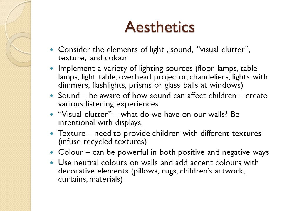 "Aesthetics Consider the elements of light, sound, ""visual clutter"", texture, and colour Implement a variety of lighting sources (floor lamps, table la"