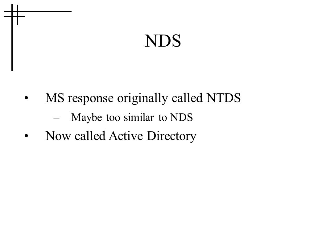 NDS MS response originally called NTDS –Maybe too similar to NDS Now called Active Directory
