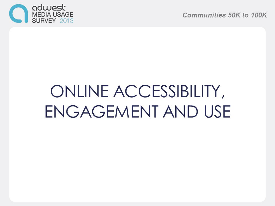 ONLINE ACCESSIBILITY, ENGAGEMENT AND USE Communities 50K to 100K