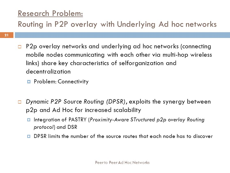 Research Problem: Routing in P2P overlay with Underlying Ad hoc networks  P2p overlay networks and underlying ad hoc networks (connecting mobile node