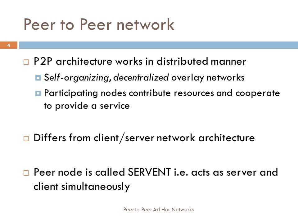 Peer to Peer network  P2P architecture works in distributed manner  Self-organizing, decentralized overlay networks  Participating nodes contribute