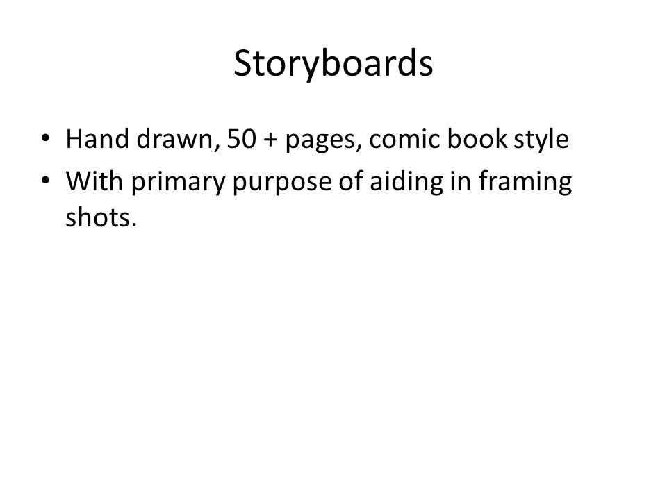 Storyboards Hand drawn, 50 + pages, comic book style With primary purpose of aiding in framing shots.