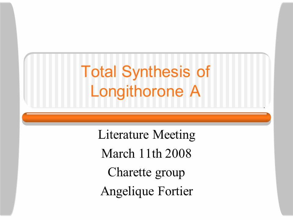 Total Synthesis of Longithorone A Literature Meeting March 11th 2008 Charette group Angelique Fortier
