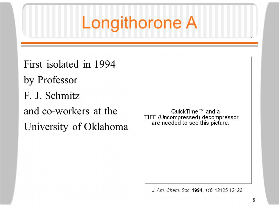 8 Longithorone A First isolated in 1994 by Professor F.