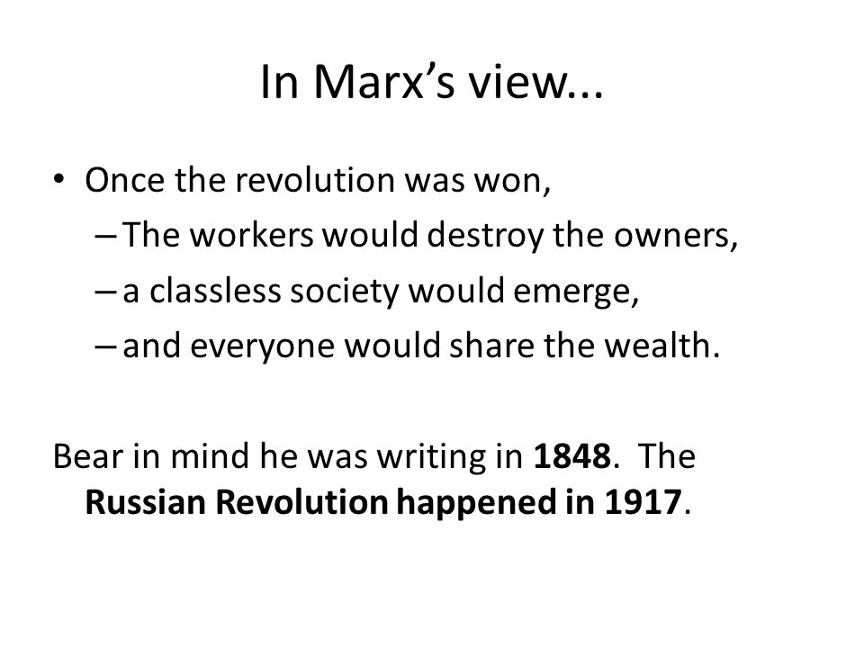 Marx predicted that the workers would rise up and take control of the factories and companies from the owners. Why would they want to do this?