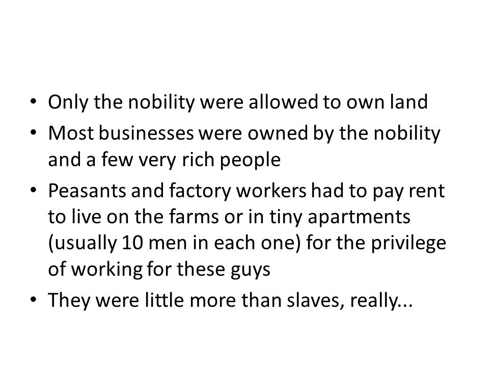 Meanwhile... About 10% of Russians lived this high life The other 90% were known as peasants They worked in factories or on farms owned by the nobilit
