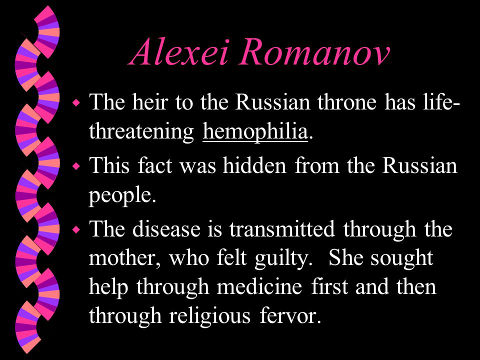 Alexei Romanov w The heir to the Russian throne has life- threatening hemophilia.