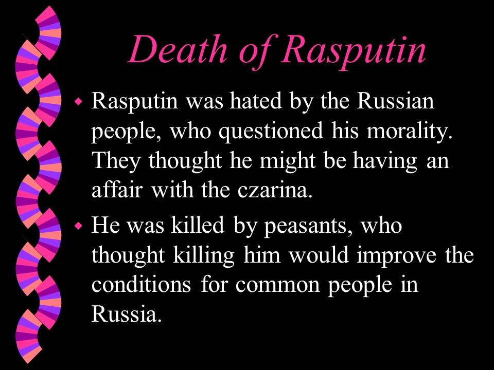 Death of Rasputin w Rasputin was hated by the Russian people, who questioned his morality.