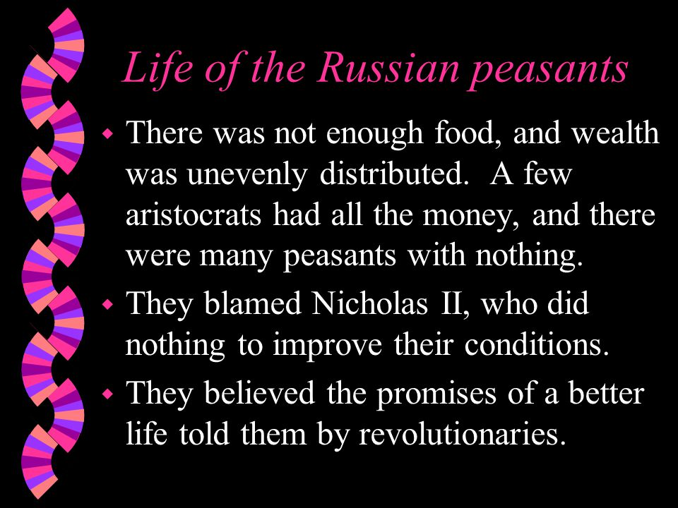Life of the Russian peasants w There was not enough food, and wealth was unevenly distributed.