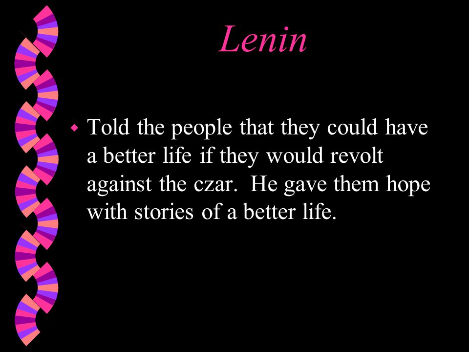 Lenin w Told the people that they could have a better life if they would revolt against the czar.