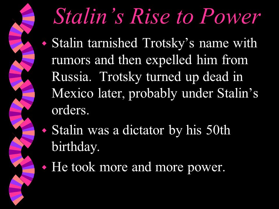 Stalin's Rise to Power w Stalin tarnished Trotsky's name with rumors and then expelled him from Russia.